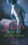 Sanft will ich dich töten - Lisa Jackson, Elisabeth Hartmann