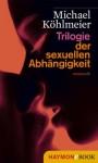 Trilogie der sexuellen Abhängigkeit (German Edition) - Michael Köhlmeier