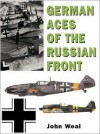 German Aces of the Russian Front (General Aviation) - John Weal