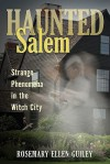 Haunted Salem: Strange Phenomena in the Witch City (Haunted Series) - Rosemary Ellen Guiley