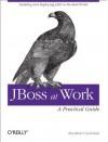 Jboss at Work: A Practical Guide: A Practical Guide - Tom Marrs, Scott Davis