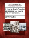 A View of South-Carolina as Respects Her Natural and Civil Concerns - John Drayton