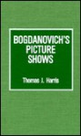 Bogdanovich's Picture Shows - Thomas J. Harris