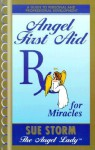 Angel First Aid, RX for Miracles: A Guide to Personal and Professional Development - Sue Storm