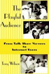 The Playful Audience: From Talk Show Viewers to Internet Users - Tony Wilson