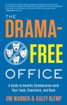 The Drama-Free Office: A Guide to Healthy Collaboration with Your Team, Coworkers, and Boss - Kaley Klemp, Jim Warner