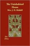 The Uninhabited House - J.H. Riddell, Charlotte Riddell