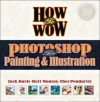 How to Wow: Photoshop for Painting and Illustration - Jack Davis, Cher Threinen-Pendarvis, Bert Monroy