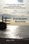 A Discourse Upon the Origin and the Foundation of the Inequality Among Mankind - Jean-Jacques Rousseau
