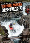 Canoe & Kayak Guide to North West England. Stuart Miller - Stuart Miller