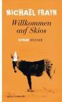 Willkommen auf Skios: Roman (German Edition) - Michael Frayn, Anette Grube