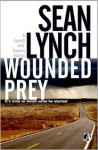 Wounded Prey: Introducing Detectives Farrell and Kearns - Sean Lynch