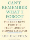 Can't Remember What I Forgot: The Good News from the Frontlines of Memory Research (MP3 Book) - Sue Halpern, Cassandra Campbell
