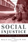 Social Injustice and Public Health - Barry S. Levy, Victor W. Sidel, Marian Wright Edelman