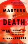 Masters of Death: The SS-Einsatzgruppen and the Invention of the Holocaust - Richard Rhodes