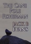 The Cane Pole Fisherman - Jack B. Evans