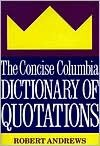 The Concise Columbia Dictionary of Quotations - Robert Andrews