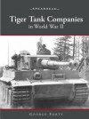 Tiger Tank Battalions in World War II - George Forty