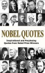 Nobel Quotes - Inspirational and Perplexing Quotes Of Nobel Prize Winners - George Chityil, Paul Krugman, Rudyard Kipling, Daniel Kahneman, Milton Friedman, Theodore Roosevelt, Barack Obama, W.B. Yeats, Teresa Mother, Albert Einstein