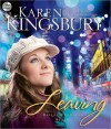 Leaving: Bailey Flanigan Series, Book 1 (MP3 Book) - Karen Kingsbury, Judy Young, Gabrielle De Cuir, Stefan Rudnicki