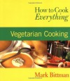 How to Cook Everything: Vegetarian Cooking - Mark Bittman, Alan Witschonke