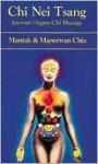 Chi Nei Tsang: Internal Organ Chi Massage - Mantak Chia, Maneewan Chia