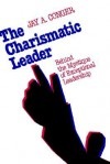 The Charismatic Leader: Behind the Mystique of Exceptional Leadership - Jay A. Conger