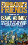Foundation's Friends - Orson Scott Card, Isaac Asimov, Mike Resnick, Robert Silverberg, Frederik Pohl, Barry N. Malzberg, Robert Sheckley, Martin H. Greenberg, Edward D. Hoch, Ben Bova, Harry Turtledove, Harry Harrison, Poul Anderson, George Alec Effinger, Janet Asimov, George Zebrowski, Hal C