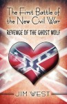 The First Battle of the New Civil War: Revenge of the Ghost Wolf - Jim West