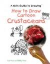 How to Draw Cartoon Crustaceans - Curt Visca, Kelley Visca