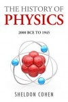 The History of Physics from 2000bce to 1945 - Sheldon Cohen