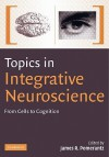 Topics in Integrative Neuroscience: From Cells to Cognition - James R. Pomerantz