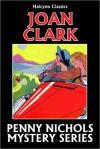 The Penny Nichols Mystery Series by Joan Clark - Joan Clark