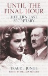 Until the Final Hour: Hitler's Last Secretary - Traudl Junge