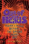 Out of Our Heads: Rock 'n' Roll Before the Drugs Wore Off - George Case