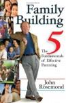Family Building: The Five Fundamentals of Effective Parenting - John Rosemond