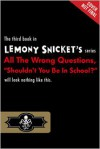 """Shouldn't You Be in School?"" (All the Wrong Questions, #3) - Seth, Lemony Snicket"