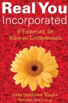 Real You Incorporated: 8 Essentials for Women Entrepreneurs - Kaira Rouda