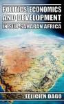 Politics, Economics and Development in Sub-Saharan Africa - Felicien Dago