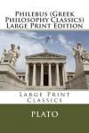 Philebus (Greek Philosophy Classics) Large Print Edition - Plato
