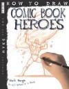 How to Draw Comic Book Heroes. Mark Bergin - Bergin, Mark Bergin