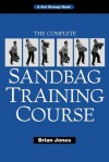The Complete Sandbag Training Course - Brian Jones, Randall J. Strossen