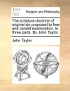 The scripture-doctrine of original sin proposed to free and candid examination. In three parts. By John Taylor. - John Taylor