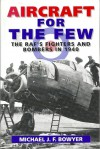 Aircraft for the Few: The RAF's Fighters and Bombers of 1940 - Michael J.F. Bowyer