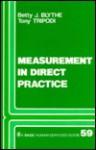 Measurement in Direct Practice - Betty J. Blythe, Tony Tripodi
