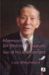 Memories of Dr Shinichi Suzuki: Son of His Environment - Lois Shepheard