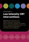 Oxford Guide to Low Intensity CBT Interventions (Oxford Guides to Cognitive Behavioural Therapy) - James Bennett-Levy, David Richards, Paul Farrand, Helen Christensen