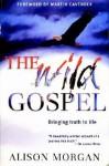 The Wild Gospel: Bringing Truth to Life - Alison Morgan