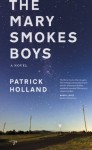The Mary Smokes Boys: A Novel - Patrick Holland