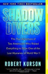 Shadow Divers: The True Adventure of Two Americans Who Risked Everything to Solve One of the Last Mysteries of World War II - Robert Kurson